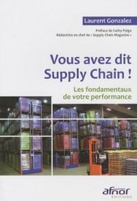 Vous avez dit Supply Chain ! : Les fondamentaux de votre performance