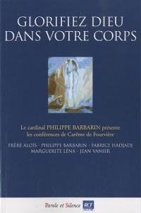 Glorifiez Dieu dans votre corps : Conférences de Carême 2010 à Fourvière