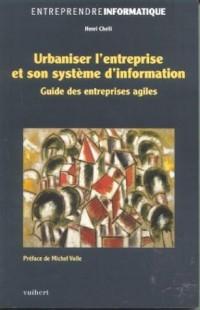 Urbaniser l'entreprise et son Système d'information : Guide des entreprises agiles