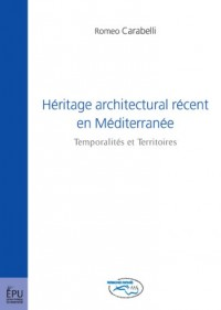 Héritage architectural récent en Méditerranée : Recent Architectural Inheritance in the Mediterranean : Temporalités et Territoires : Temporalities and Territories