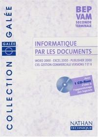 Informatique par les documents : Word 2000 - Excel 2000 - Publishser 2000 - Ciel Gestion commerciale versions 7.0 et 8.0, BEP VAM, 2nde professionnelle, Terminale BEP (1 livre + 1 CD-Rom)