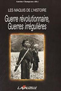 Les maquis de l'Histoire : Guerre révolutionnaire, guerres irrégulières