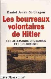 Les bourreaux volontaires de Hitler. Les Allemands ordinaires et l'holocauste.