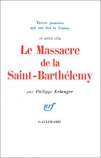 Le Massacre de la Saint-Barthélemy, 24 août 1572