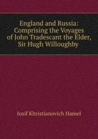 England and Russia; comprising the voyages of John Tradescant the Elder, Sir Hugh Willoughby, Richard Chancellor, Nelson, and others, to the White Sea, etc. (1854)