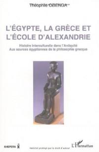 L'Egypte, la Grèce et l'Ecole d'Alexandrie : histoire interculturelle dans l'Antiquité, aux sources égyptiennes de la philosophie grecque