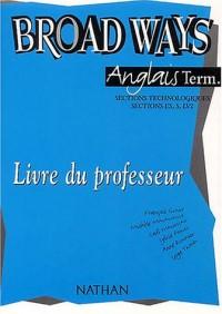 Broad Ways Anglais terminales sections technologiques, sections ES/S LV2 : Livre du professeur
