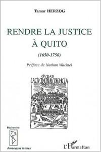 Rendre la justice a quito (1650-1750)