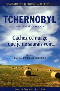 Tchernobyl : Cachez ce nuage que je ne saurais voir...