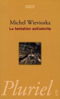 La tentation antisémite : Haine des Juifs dans la France d'aujourd'hui