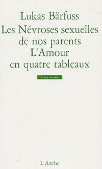 Les névroses sexuelles de nos parents : Suivi de L'amour en quatre tableaux