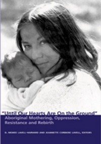 Until Our Hearts Are on the Ground: Aboriginal Mothering, Oppression, Resistance and Rebirth