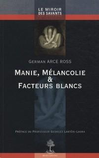 Manie, mélancolie et facteurs blancs