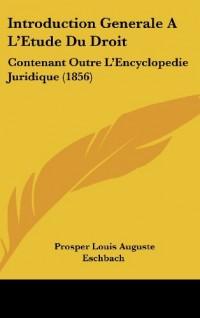 Introduction Generale A L'Etude Du Droit: Contenant Outre L'Encyclopedie Juridique (1856)