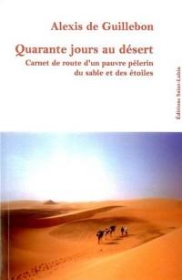 Quarante jours au désert : Carnet de route d'un pauvre pélerin du sable et des étoiles