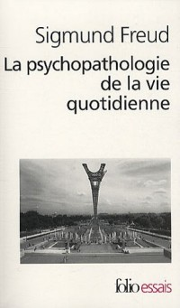 La psychopathologie de la vie quotidienne: Sur l'oubli, le lapsus, le geste manqué, la superstition et l'erreur