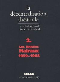 La Décentralisation théâtrale : Volume 2, Les années Malraux : 1959-1968