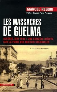 Les massacres de Guelma : Algérie, mai 1945 : une enquête inédite sur la furie des milices coloniales
