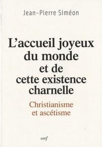 L'accueil joyeux du monde et de cette existence charnelle : Christianisme et ascétisme