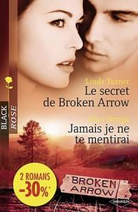 Le secret de Broken Arrow ; Jamais je ne te mentirai