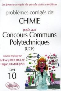 Problèmes corrigés de Chimie posés aux concours communs polytechniques (CCP) : Tome 10