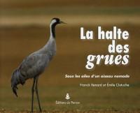 La halte des grues : Sous les ailes d'un oiseau nomade