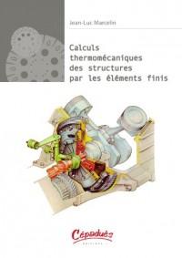 Calculs thermomécaniques des structures par les éléments finis