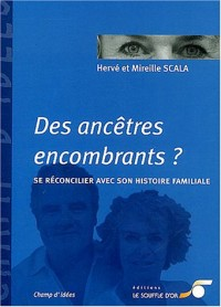 Des ancêtres encombrants ? : Se réconcilier avec son histoire familiale