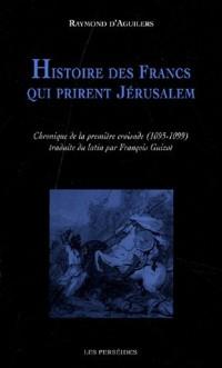 Histoire des francs qui prirent Jérusalem : Chronique de la première croisade (1095-1099)