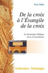 De la croix à l'Évangile de la croix. La dynamique biblique de la réconciliation. Collection Théologie