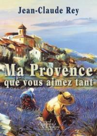 Ma Provence Que Vous Aimez Tant