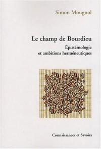 Le champ de Bourdieu : Epistémologie et ambitions herméneutiques