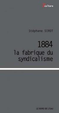 1884 La fabrique du syndicalisme