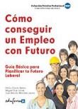 Cómo conseguir un empleo con futuro. Guía básica  para planificar tu futuro laboral.