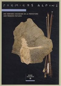 Premiers Alpins. Des derniers chasseurs de la Préhistoire aux premiers paysans (14 000 - 6 000 ans avant le présent)