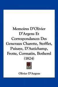 Memoires D'Olivier D'Argens Et Correspondances Des Generaux Charette, Stofflet, Puisaye, D'Autichamp, Frotte, Cormatin, Botherel (1824)