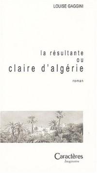 La Résultante ou Claire d'Algérie