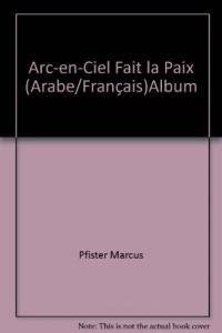 Arc-en-ciel fait la paix (Bilingue Français-Arabe)