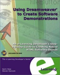 Using Dreamweaver to Create Software Demonstration: An e-Learning Developers Step-by-step Guide to Creating Native HTML Software Demos