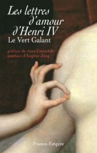 Lettres d'amour d'Henri IV le vert galant