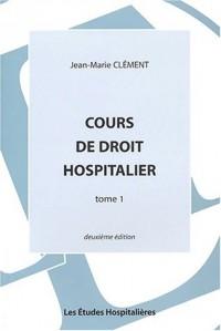 Cours de droit hospitalier. Tome 1, 2ème édition
