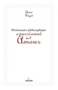 Dictionnaire philosophique et passionné de l'amour (ex : Dico philosophique de l'amour)