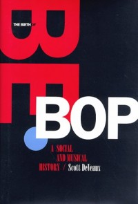 The Birth of Bebop: A Social and Musical History (Roth Family Foundation Books in American Music)