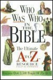 Who Was Who in the Bible: The Ultimate A to Z Resource