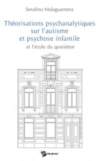 Théorisations psychanalytiques sur l'autisme et psychose infantile : et l'école du quotidien