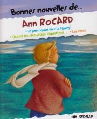Bonnes nouvelles de... Ann Rocard : Le perroquet de Luc Hokey ; Quand les claquettes cliquettent ; Les oeufs