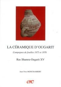 La céramique d'Ougarit Campagnes de fouilles 1975 et 1976. Ras Shamra-Ougarit XV