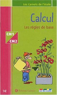 Les Carnets de l'école : Calcul, les règles de base, CM1-CM2