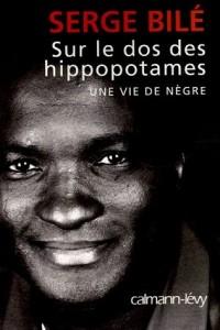 Sur le dos des hippopotames : Une vie de nègre