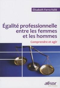 Egalité professionnelle entre les femmes et les hommes : Comprendre et agir